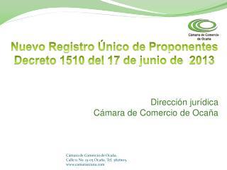 Nuevo Registro Único de Proponentes Decreto 1510 del 17 de junio de  2013 Dirección jurídica