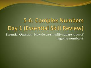 5-6: Complex Numbers Day 1 (Essential Skill Review)