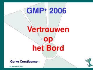 GMP +  2006 Vertrouwen  op  het Bord