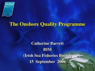 The Onshore Quality Programme