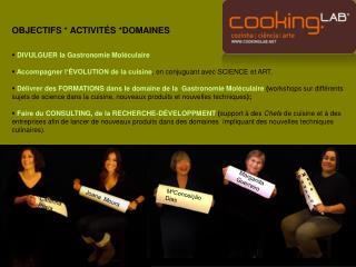 OBJECTIFS *  ACTIVITÉS *DOMAINES DIVULGUER la Gastronomie Moléculaire