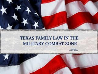 TEXAS FAMILY LAW IN THE MILITARY COMBAT ZONE