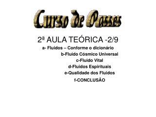 2ª AULA TEÓRICA-2/9 a- Fluidos – Conforme o dicionário b-Fluido Cósmico Universal c-Fluido Vital