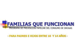 FAMILIAS QUE FUNCIONAN PROGRAMA DE PREVENCIÓN FAMILIAR DEL CONSUMO DE DROGAS