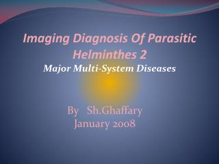 Imaging Diagnosis Of Parasitic Helminthes 2 Major Multi-System Diseases