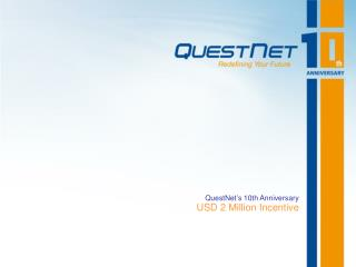 QuestNet's 10th Anniversary  USD 2 Million Incentive