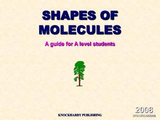 SHAPES OF MOLECULES A guide for A level students