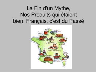 La Fin d'un Mythe,  Nos Produits qui étaient bien Français, c'est du Passé
