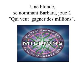Une blonde,  se nommant Barbara, joue à