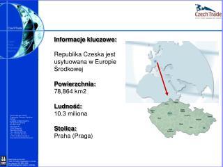 Informacje kluczowe: Republika Czeska jest  usytuowana w Europie  Środkowej Powierzchnia: