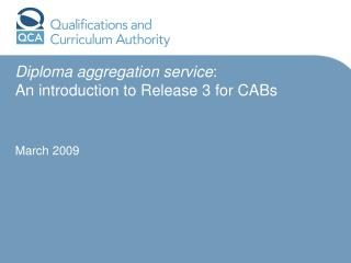 Diploma aggregation service: An introduction to Release 3 for CABs    March 2009