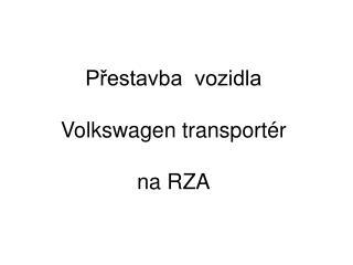 Přestavba  vozidla Volkswagen transportér na RZA