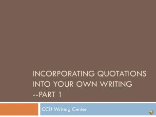 Incorporating Quotations Into your own writing --Part 1