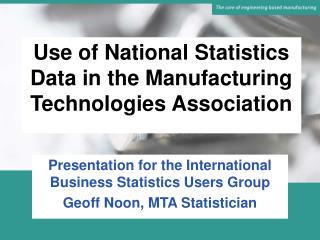 Use of National Statistics Data in the Manufacturing Technologies Association