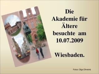 Die Akademie f�r �ltere besuchte  am 10.07.2009 Wiesbaden.