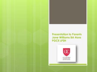 Presentation to Parents Jane Williams BA  Hons  PGCE LPSH