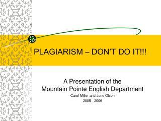 PLAGIARISM – DON'T DO IT!!!