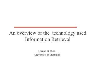 An overview of the  technology used  Information Retrieval