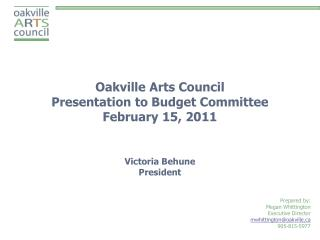 Oakville Arts Council  Presentation to Budget Committee February 15, 2011 Victoria Behune