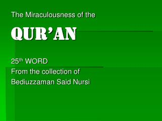 The Miraculousness of the  QUR'AN 25 th  WORD From the collection of Bediuzzaman Said Nursi