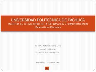 M. en C. Arturo Lezama León Maestría en Ciencias,  en Ciencias de la Computación.