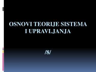 Osnovi teorije sistema i upravljanja /8/