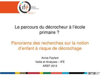 Annie  Feyfant Veille et Analyses – IFÉ AREF 2013