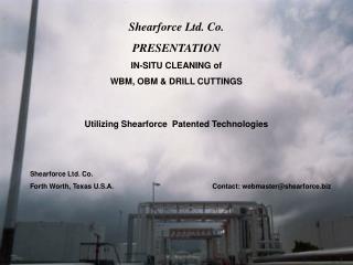Shearforce Ltd. Co. PRESENTATION  IN-SITU CLEANING of  WBM, OBM & DRILL CUTTINGS