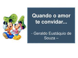 Quando o amor te convidar... - Geraldo Eustáquio de Souza –