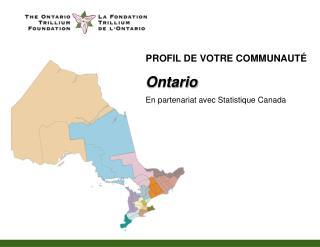 PROFIL DE VOTRE COMMUNAUT É Ontario En partenariat avec Statistique Canada