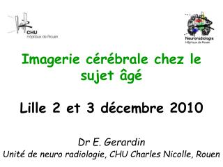 Imagerie cérébrale chez le sujet âgé Lille 2 et 3 décembre 2010