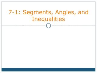 7-1: Segments, Angles, and Inequalities