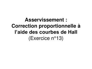 Asservissement: Correction proportionnelle à l'aide des courbes de Hall   (Exercice n°13)