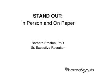 STAND OUT: In Person and On Paper Barbara Preston, PhD Sr. Executive Recruiter