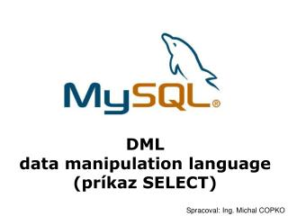 DML  data manipulation language (príkaz SELECT)