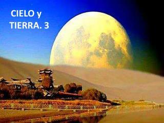 CIELO y           TIERRA. 3