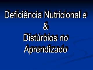 Deficiência Nutricional e & Distúrbios no Aprendizado