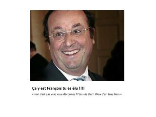 Ça y est François tu es élu !!!!