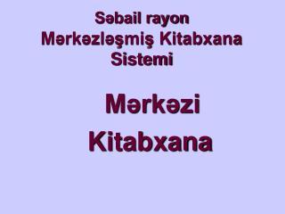 Səbail rayon Mərkəzləşmiş Kitabxana Sistemi