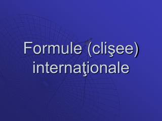 Formule (cli şee )  internaţionale