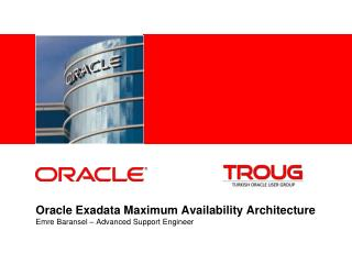 Oracle  Exadata Maximum Availability Architecture Emre Baransel � Advanced Support Engineer