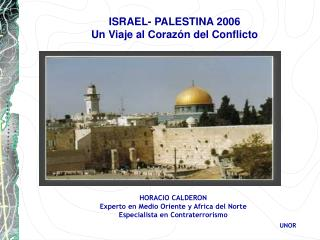 HORACIO CALDERON Experto en Medio Oriente y Africa del Norte Especialista en Contraterrorismo UNOR