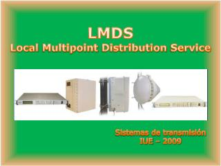 LMDS Local  Multipoint Distribution Service