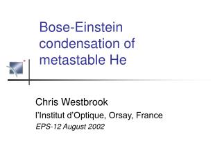Bose-Einstein condensation of metastable He
