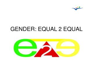GENDER: EQUAL 2 EQUAL