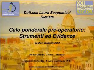 Dott.ssa Laura Scappaticci Dietista Calo ponderale pre-operatorio: Strumenti ed Evidenze