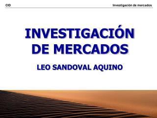 INVESTIGACIÓN DE MERCADOS LEO SANDOVAL AQUINO