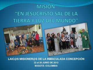 """MISIÓN   """"EN JESUCRISTO SAL DE LA TIERRA Y LUZ DEL MUNDO"""""""