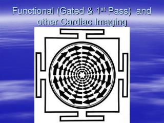 Functional (Gated & 1 st  Pass)  and other Cardiac Imaging