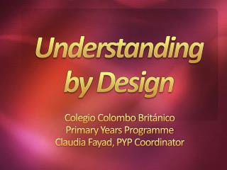 Colegio  Colombo  Británico Primary Years Programme Claudia  Fayad , PYP Coordinator